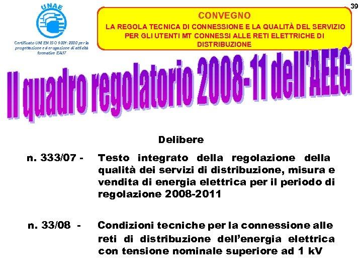 39 CONVEGNO Certificato UNI EN ISO 9001: 2000 per la progettazione ed erogazione di