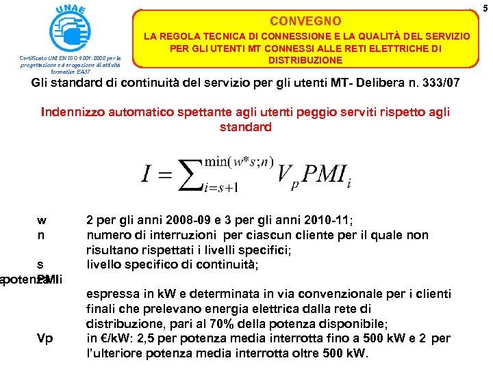 5 CONVEGNO Certificato UNI EN ISO 9001: 2000 per la progettazione ed erogazione di