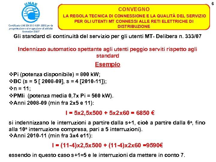 6 CONVEGNO Certificato UNI EN ISO 9001: 2000 per la progettazione ed erogazione di