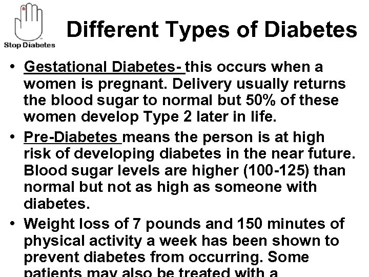Different Types of Diabetes • Gestational Diabetes- this occurs when a women is pregnant.