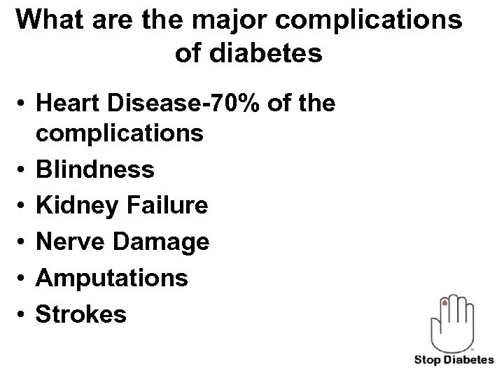 What are the major complications of diabetes • Heart Disease-70% of the complications •