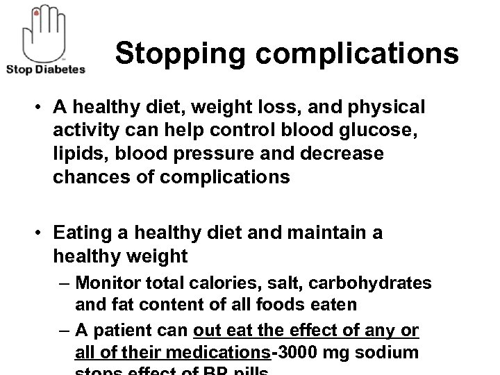 Stopping complications • A healthy diet, weight loss, and physical activity can help control