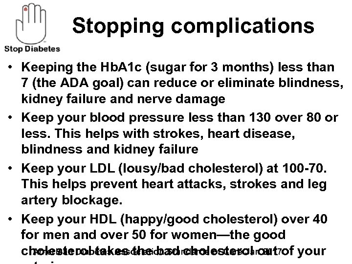 Stopping complications • Keeping the Hb. A 1 c (sugar for 3 months) less