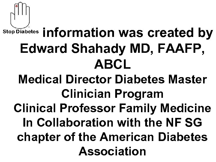 This information was created by Edward Shahady MD, FAAFP, ABCL Medical Director Diabetes Master