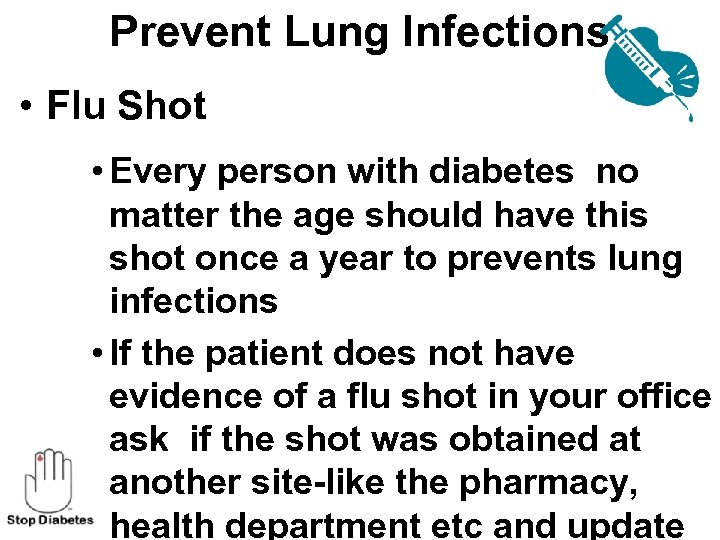 Prevent Lung Infections • Flu Shot • Every person with diabetes no matter the