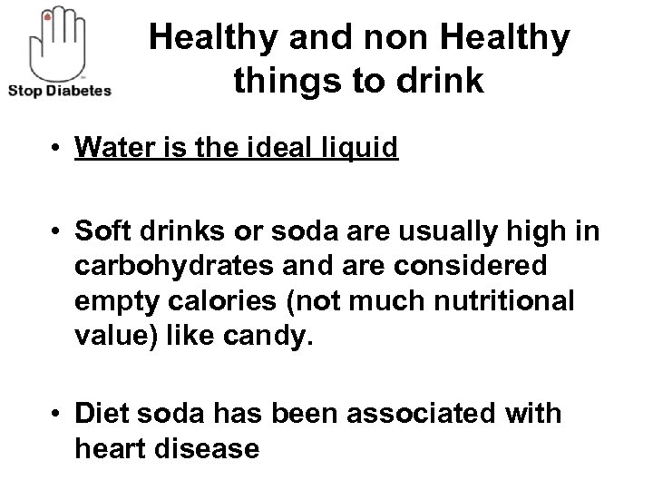 Healthy and non Healthy things to drink • Water is the ideal liquid •