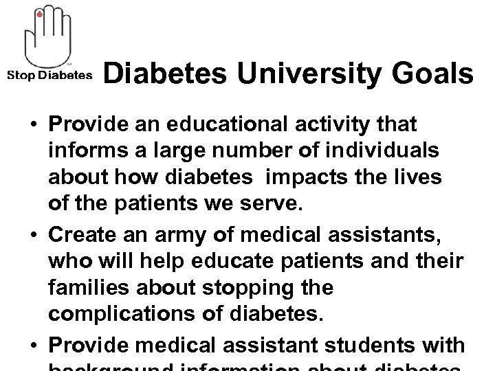 Diabetes University Goals • Provide an educational activity that informs a large number of
