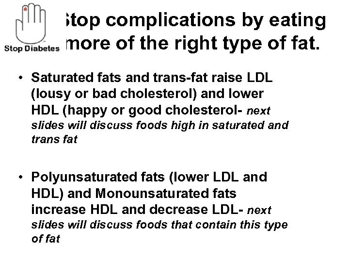 Stop complications by eating more of the right type of fat. • Saturated fats