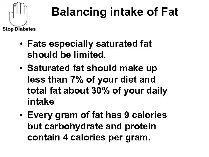 Balancing intake of Fat • Fats especially saturated fat should be limited. • Saturated