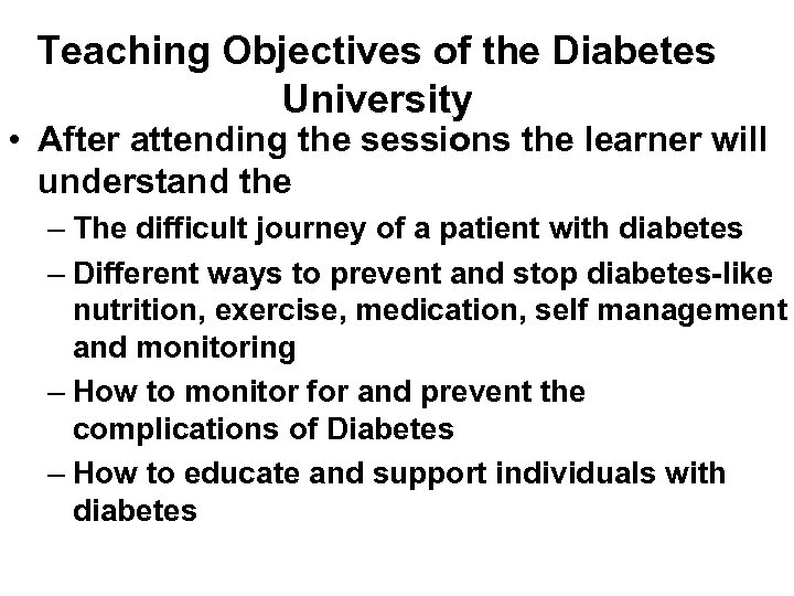 Teaching Objectives of the Diabetes University • After attending the sessions the learner will