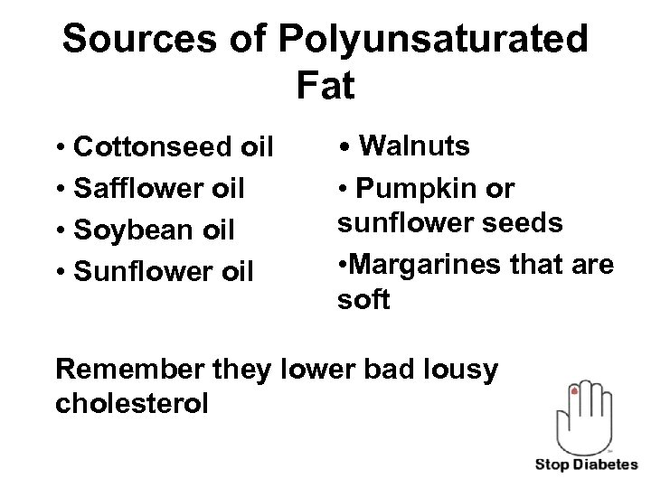 Sources of Polyunsaturated Fat • Cottonseed oil • Safflower oil • Soybean oil •
