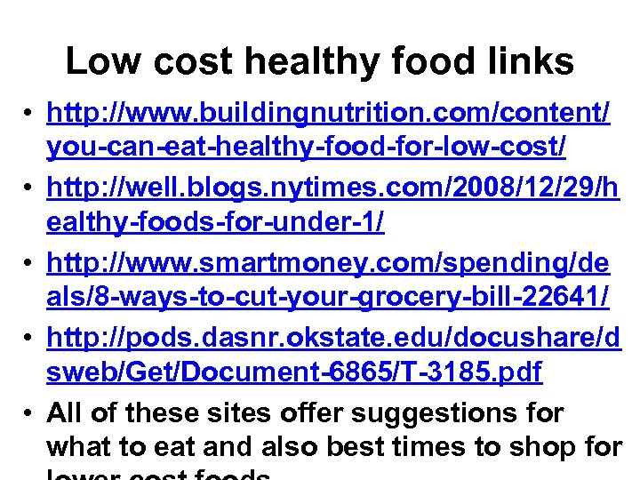 Low cost healthy food links • http: //www. buildingnutrition. com/content/ you-can-eat-healthy-food-for-low-cost/ • http: //well.