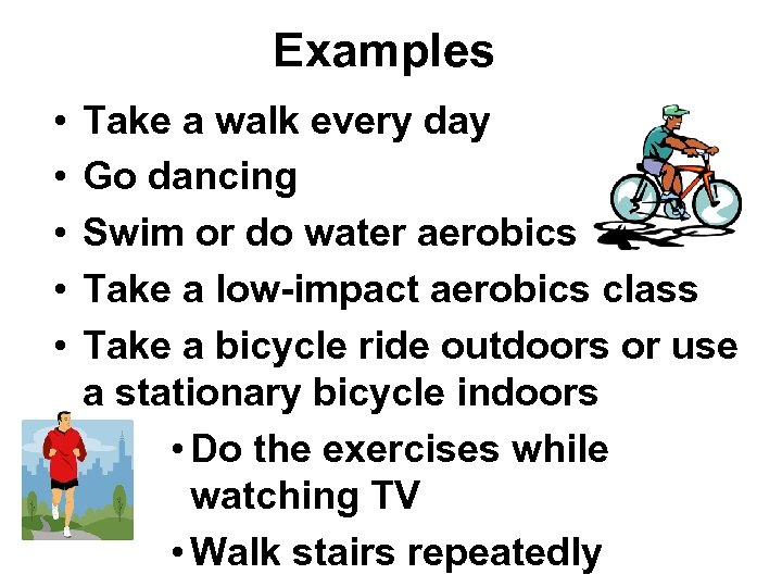 Examples • • • Take a walk every day Go dancing Swim or do