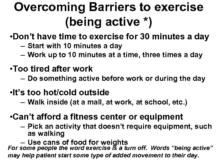 Overcoming Barriers to exercise (being active *) • Don't have time to exercise for