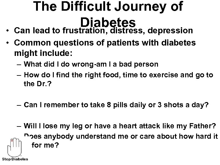The Difficult Journey of Diabetes depression Can lead to frustration, distress, • • Common