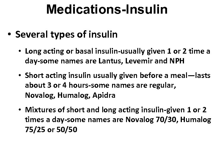 Medications-Insulin • Several types of insulin • Long acting or basal insulin-usually given 1