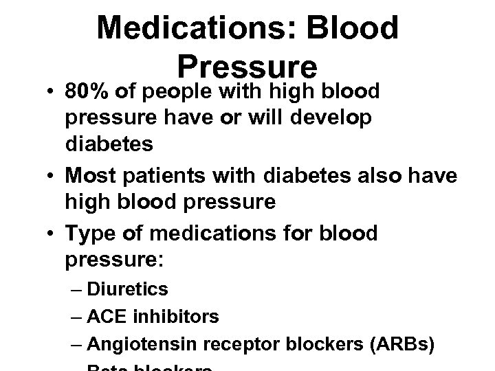 Medications: Blood Pressure • 80% of people with high blood pressure have or will