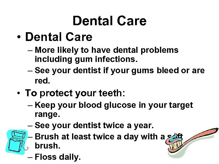 Dental Care • Dental Care – More likely to have dental problems including gum