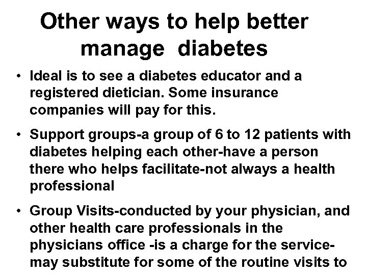 Other ways to help better manage diabetes • Ideal is to see a diabetes