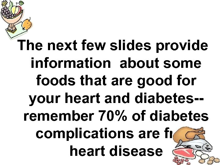 The next few slides provide information about some foods that are good for your