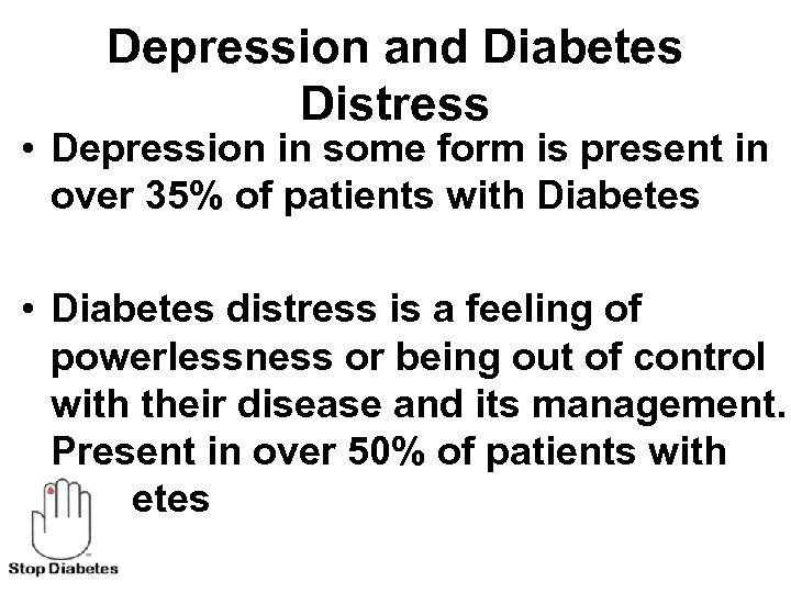 Depression and Diabetes Distress • Depression in some form is present in over 35%