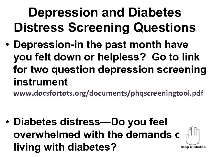 Depression and Diabetes Distress Screening Questions • Depression-in the past month have you felt