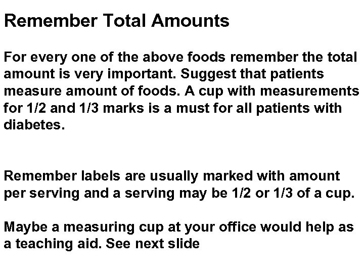 Remember Total Amounts For every one of the above foods remember the total amount
