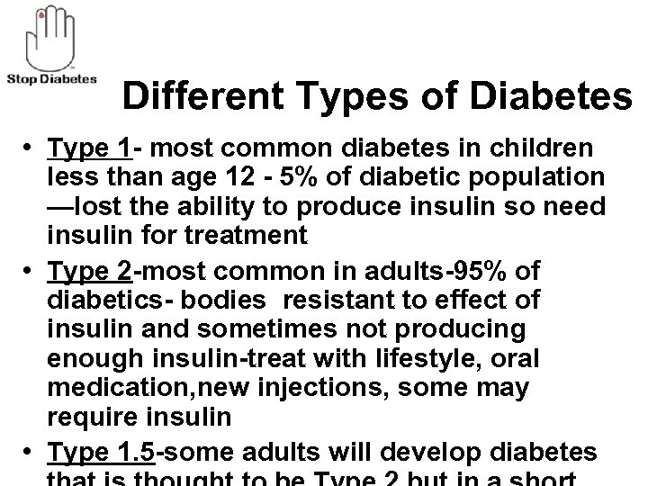 Different Types of Diabetes • Type 1 - most common diabetes in children less