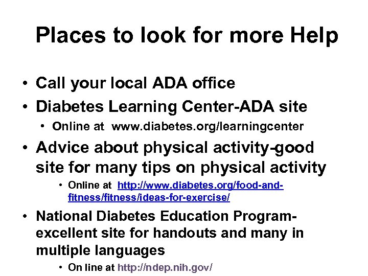 Places to look for more Help • Call your local ADA office • Diabetes