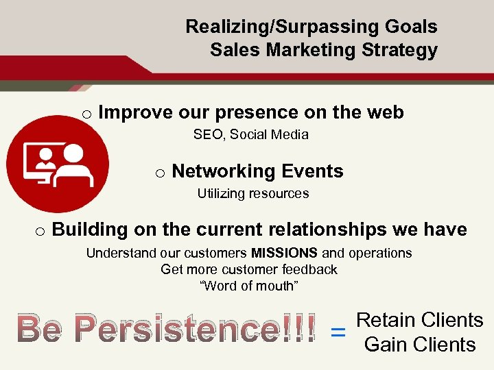 Realizing/Surpassing Goals Sales Marketing Strategy o Improve our presence on the web SEO, Social