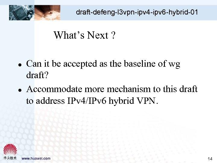 draft-defeng-l 3 vpn-ipv 4 -ipv 6 -hybrid-01 What's Next ? l l Can it