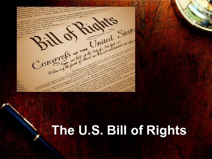 The U. S. Bill of Rights