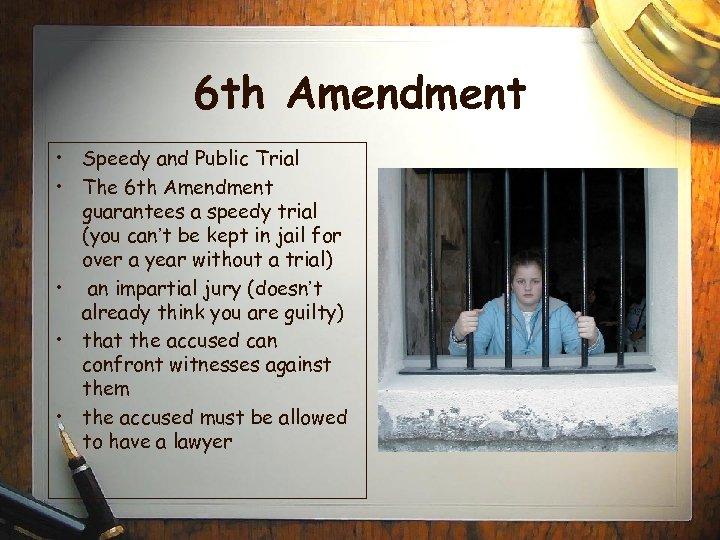6 th Amendment • Speedy and Public Trial • The 6 th Amendment guarantees