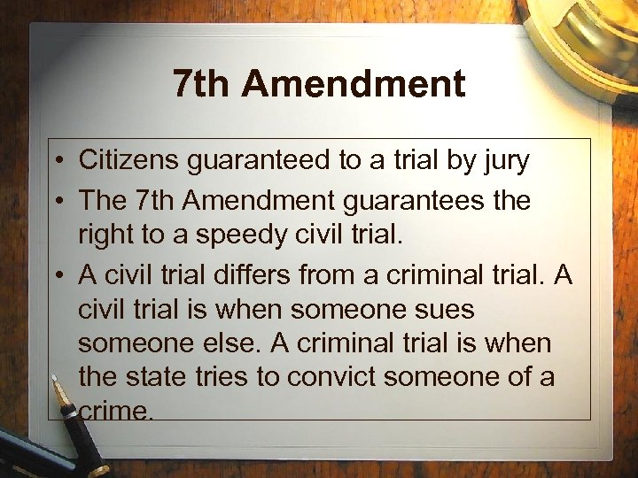 7 th Amendment • Citizens guaranteed to a trial by jury • The 7
