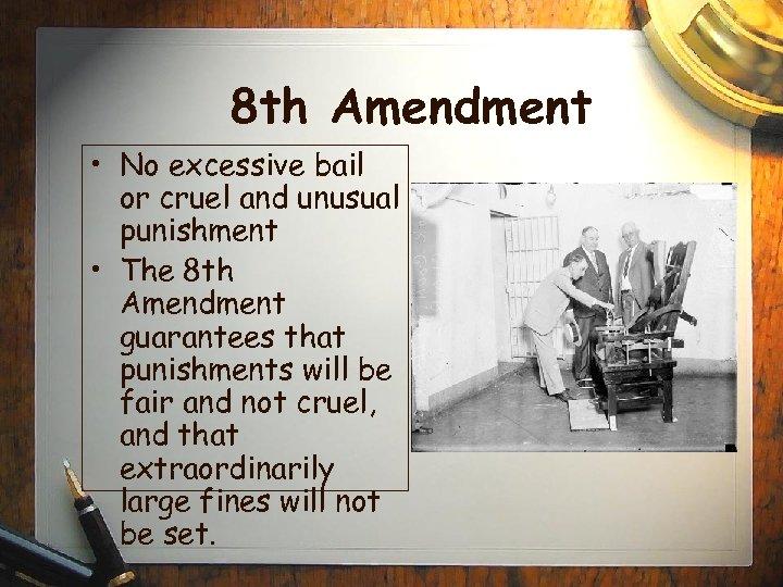 8 th Amendment • No excessive bail or cruel and unusual punishment • The