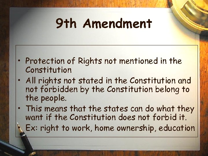 9 th Amendment • Protection of Rights not mentioned in the Constitution • All