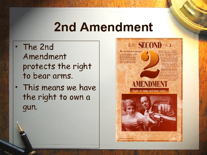 2 nd Amendment • The 2 nd Amendment protects the right to bear arms.