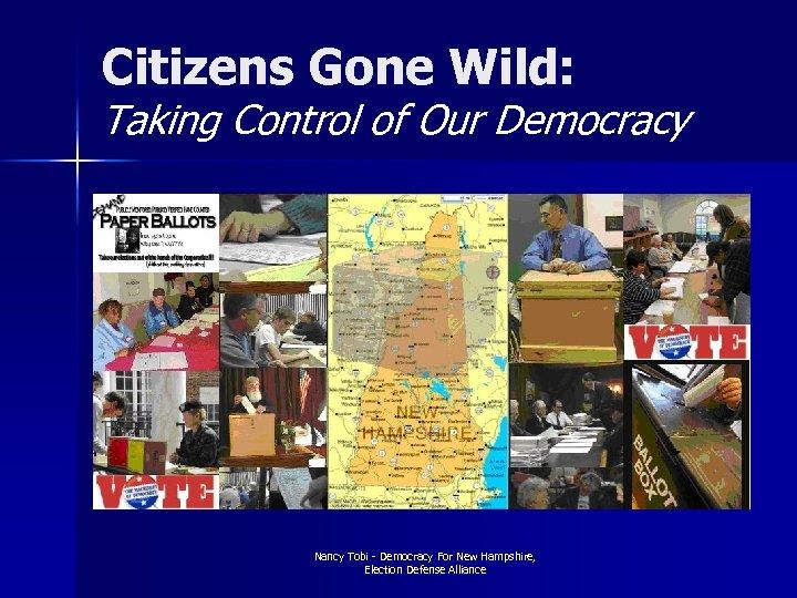 Citizens Gone Wild: Taking Control of Our Democracy Nancy Tobi - Democracy For New