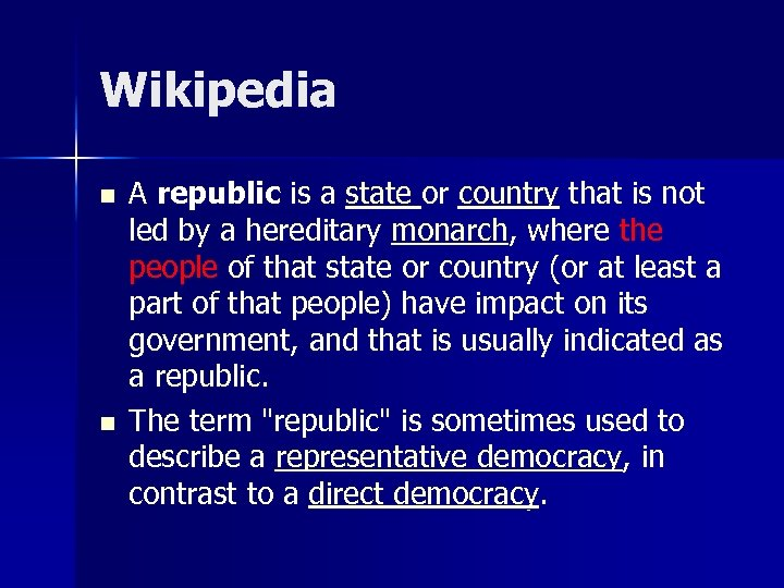 Wikipedia n n A republic is a state or country that is not led