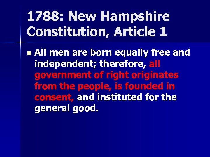 1788: New Hampshire Constitution, Article 1 n All men are born equally free and