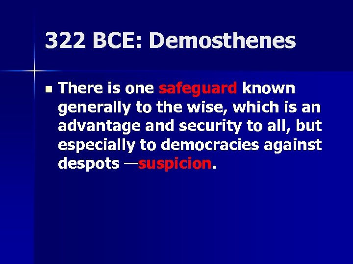 322 BCE: Demosthenes n There is one safeguard known generally to the wise, which