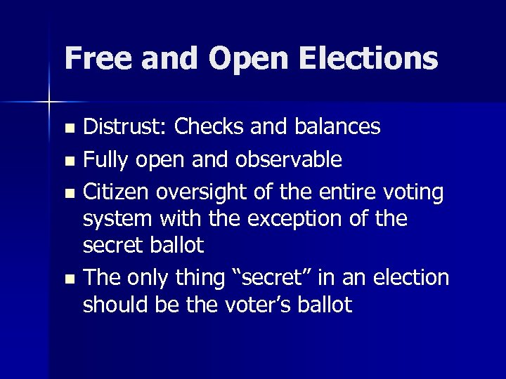 Free and Open Elections Distrust: Checks and balances n Fully open and observable n