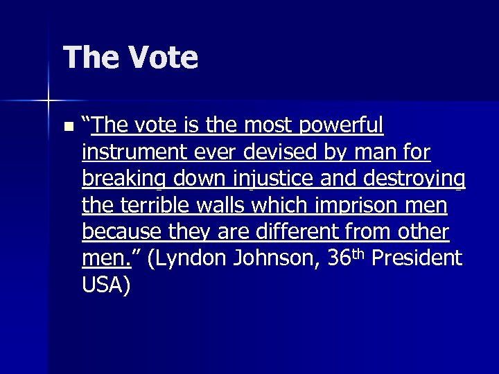 """The Vote n """"The vote is the most powerful instrument ever devised by man"""