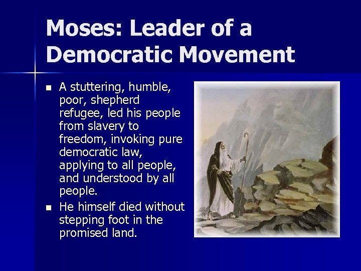Moses: Leader of a Democratic Movement n n A stuttering, humble, poor, shepherd refugee,