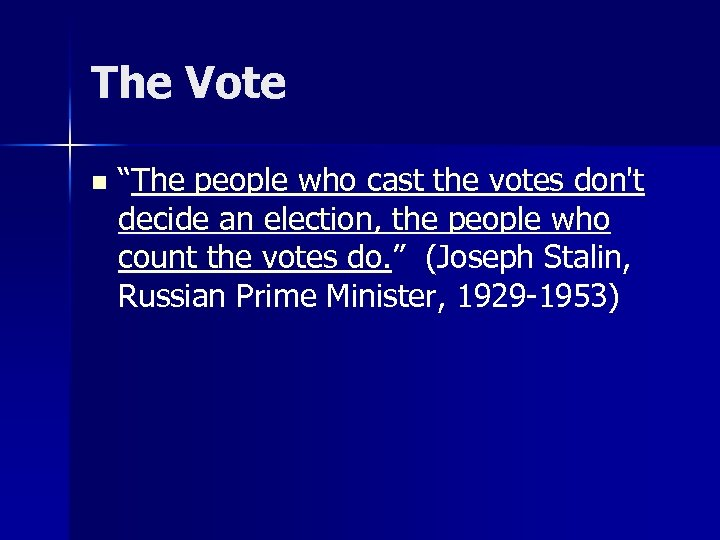 """The Vote n """"The people who cast the votes don't decide an election, the"""