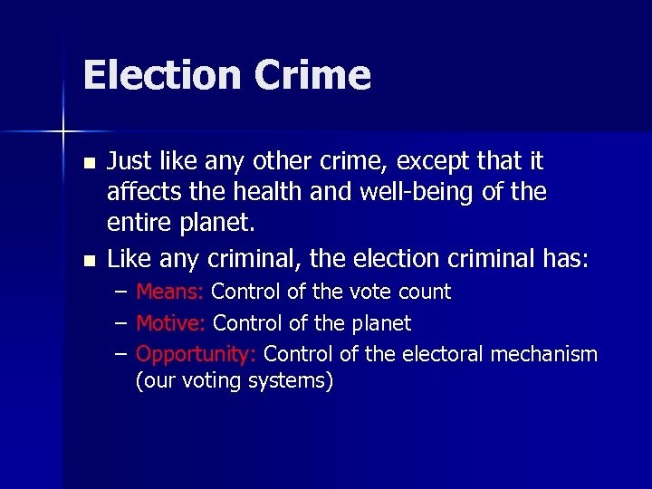 Election Crime n n Just like any other crime, except that it affects the