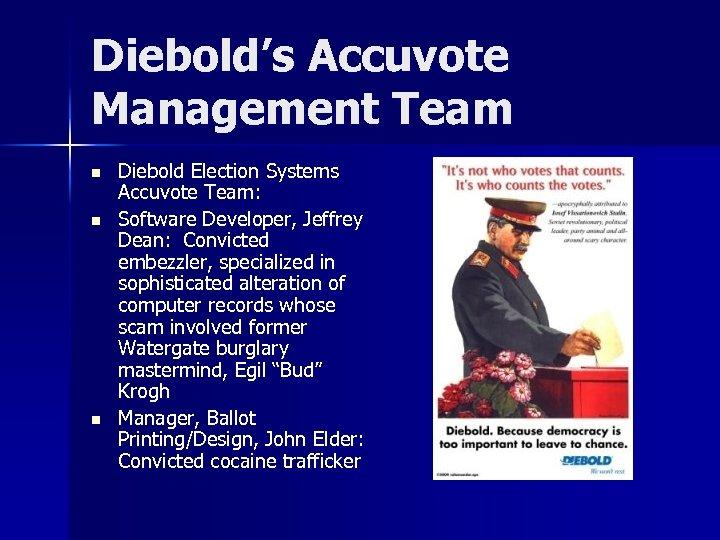 Diebold's Accuvote Management Team n n n Diebold Election Systems Accuvote Team: Software Developer,
