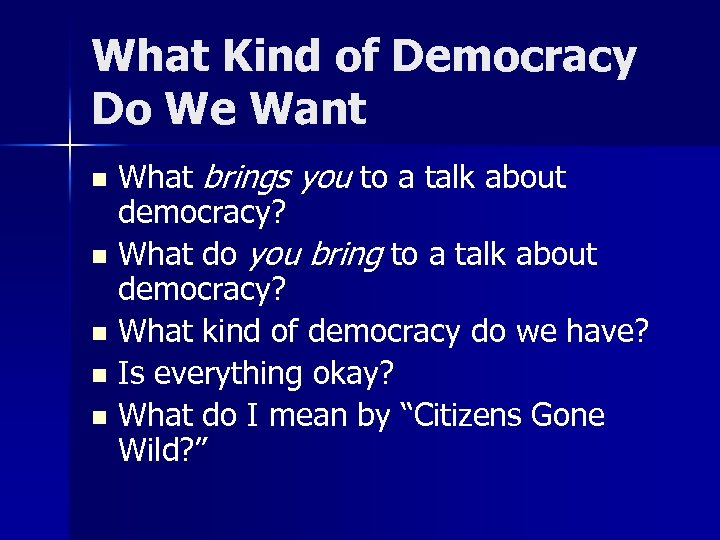 What Kind of Democracy Do We Want What brings you to a talk about