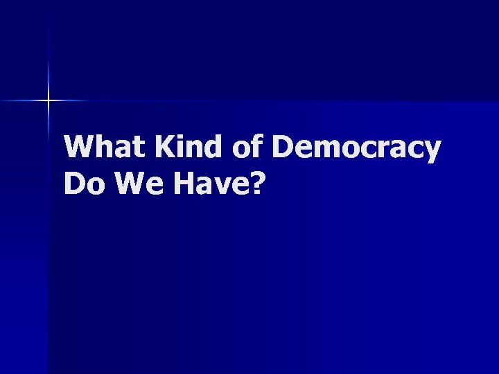 What Kind of Democracy Do We Have?