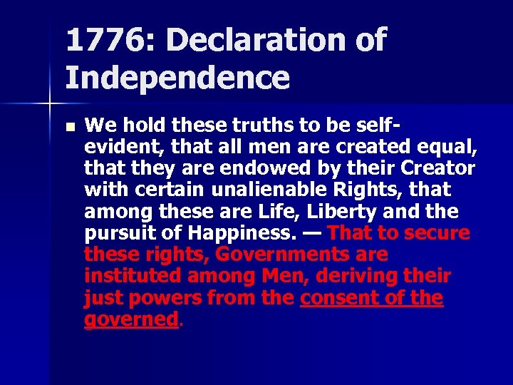1776: Declaration of Independence n We hold these truths to be selfevident, that all